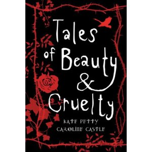 Tales of Beatuy and Cruelty by Petty & Castle